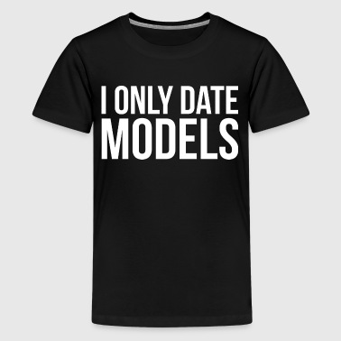 I ONLY DATE MODELS - Kids' Premium T-Shirt