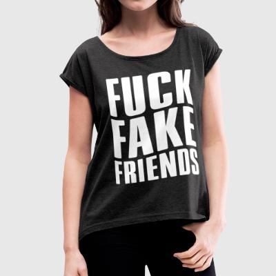 FUCK FAKE FRIENDS - Women's Roll Cuff T-Shirt