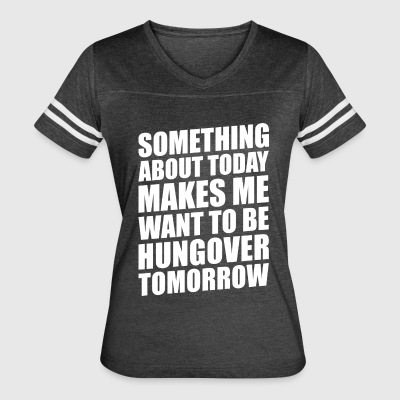 SOMETHING ABOUT TODAY MAKES ME WANT TO BE... - Women's Vintage Sport T-Shirt