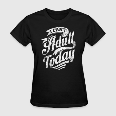 I Can't Adult Today black - Women's T-Shirt