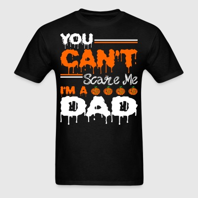 You Cant Scare Me Im A Dad - Men's T-Shirt