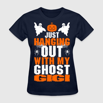 Just Hanging Out With My Ghost Gigi - Women's T-Shirt