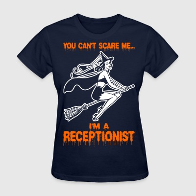 You Cant Scare Me Im A Receptionist - Women's T-Shirt