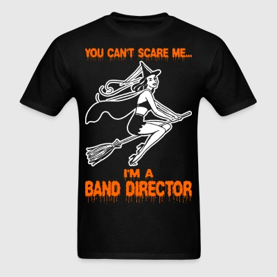 You Cant Scare Me Im A Band Director - Men's T-Shirt