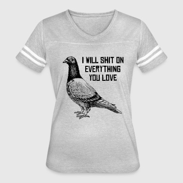 I WILL SHIT ON EVERYTHING YOU LOVE - Women's Vintage Sport T-Shirt