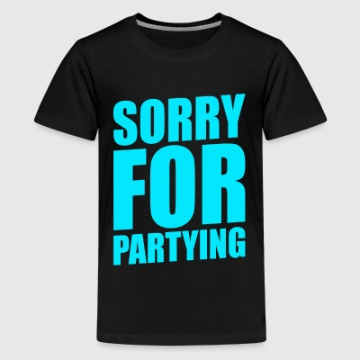 SORRY FOR PARTYING - Kids' Premium T-Shirt