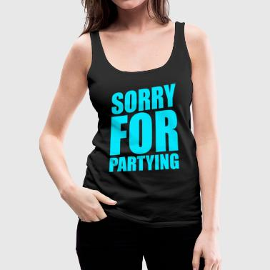 SORRY FOR PARTYING - Women's Premium Tank Top