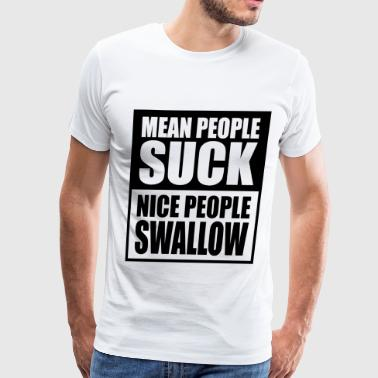 MEAN PEOPLE SUCK NICE PEOPLE SWALLOW - Men's Premium T-Shirt