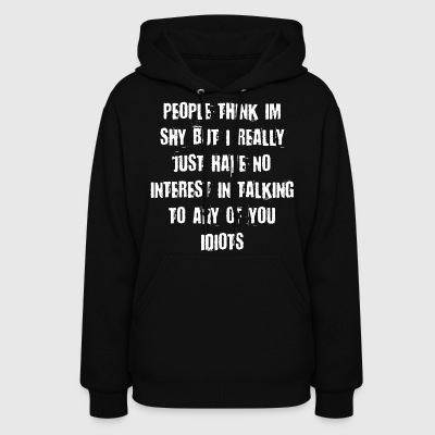 PEOPLE THINK I'M SHY... - Women's Hoodie