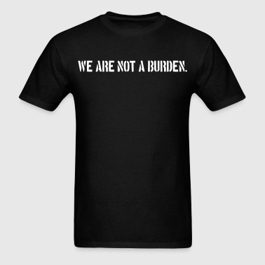 Not A Burden Trans Rights Slogan - Men's T-Shirt