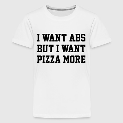 I WANT ABS BUT I WANT PIZZA MORE - Kids' Premium T-Shirt