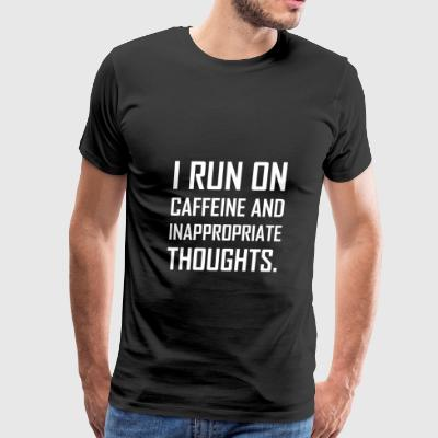 Run Caffeine Inappropriate Thoughts - Men's Premium T-Shirt