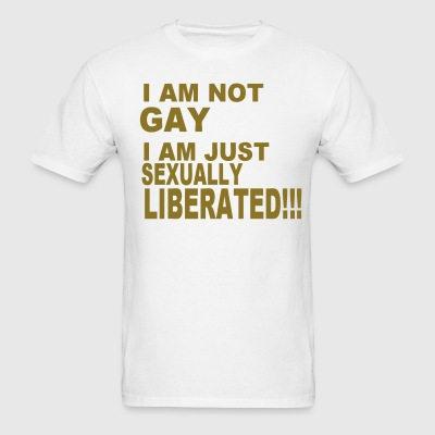 I AM NOT GAY. I AM JUST SEXUALLY LIBERATED!!! T-Shirts - Men's T-Shirt
