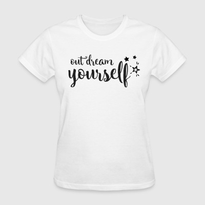 Out dream Yourself Entrepreneurs - Women's T-Shirt