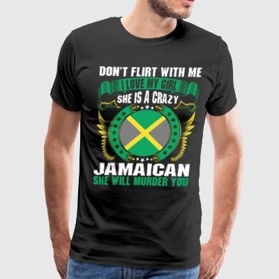 Dont Flirt With Me I Love My Girl Jamaican T-Shirts - Men's Premium T-Shirt