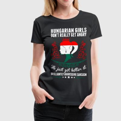 Hungarian Girls Dont Really Get Angry Brilliant Ag T-Shirts - Women's Premium T-Shirt