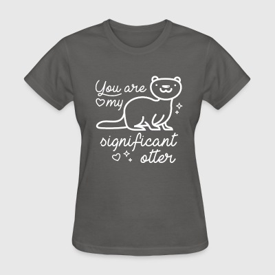 You Are My Significant Otter - Women's T-Shirt