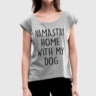 NAMASTAY HOME WITH MY DOG - Women's Roll Cuff T-Shirt