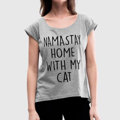 NAMASTAY HOME WITH MY CAT - Women's Roll Cuff T-Shirt
