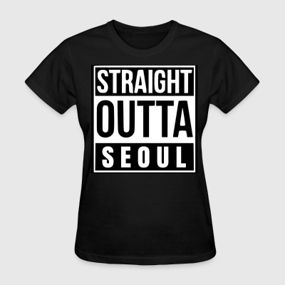 Straight Outta Seoul - Women's T-Shirt