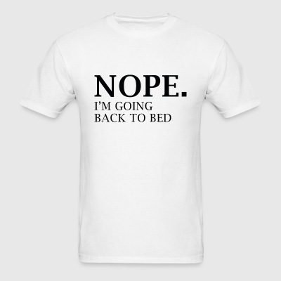 Nope. I'm Going Back To Bed. - Men's T-Shirt