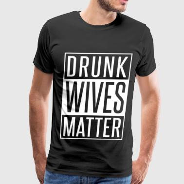 DRUNK WIVES MATTER - Men's Premium T-Shirt