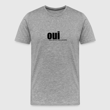 oui - Men's Premium T-Shirt