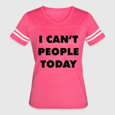 I CAN'T PEOPLE TODAY - Women's Vintage Sport T-Shirt