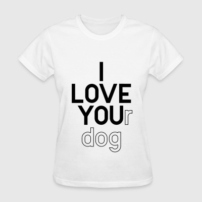 I LOVE YOUr dog T-Shirts - Women's T-Shirt