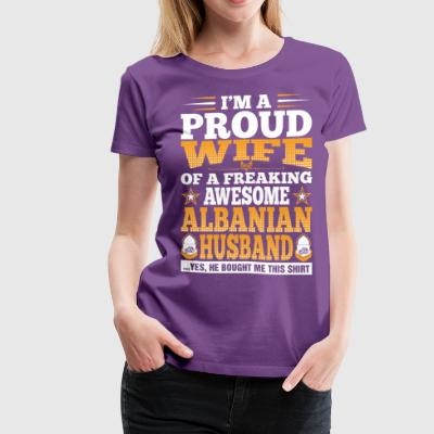 Im A Proud Wife Of Awesome Albanian Husband T-Shirts - Women's Premium T-Shirt