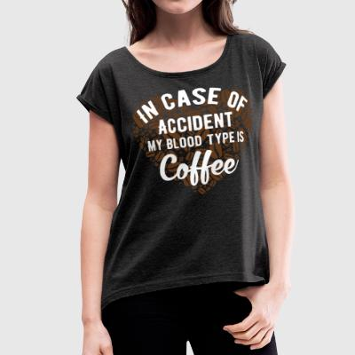 In case of accident my blood type is Coffee. - Women's Roll Cuff T-Shirt