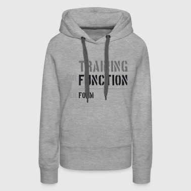 Training for Function over Form - Women's Premium Hoodie