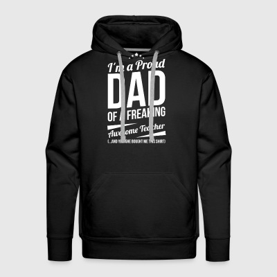 I'M A PROUD TEACHER'S DAD - Men's Premium Hoodie