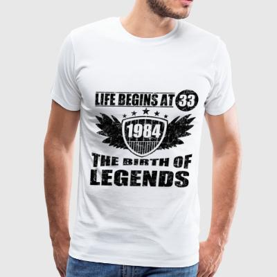 LIFE BEGINS AT 33 THE BIRTH OF LEGENDS 1984,1984,B - Men's Premium T-Shirt