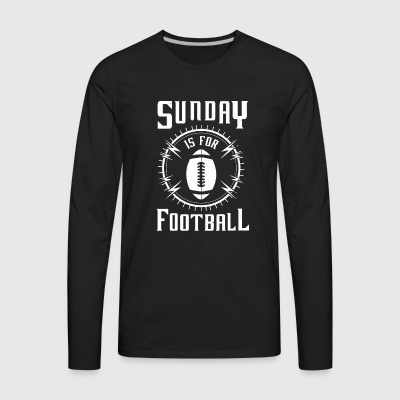 Sunday is for Football - awesome sports fandom Long Sleeve Shirts - Men's Premium Long Sleeve T-Shirt