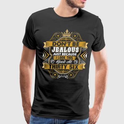 Dont Be Jealous I Look This Good At Thirty Six T-Shirts - Men's Premium T-Shirt