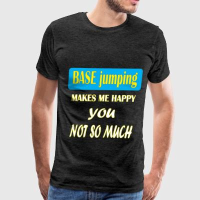 BASE jumping - BASE jumping makes me happy you not - Men's Premium T-Shirt