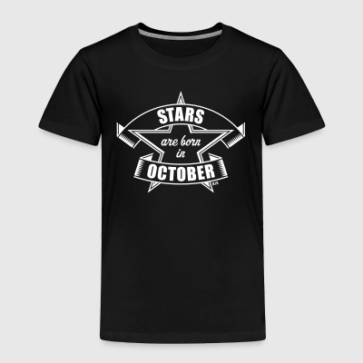 Stars are born in October (Birthday / Present) Baby & Toddler Shirts - Toddler Premium T-Shirt
