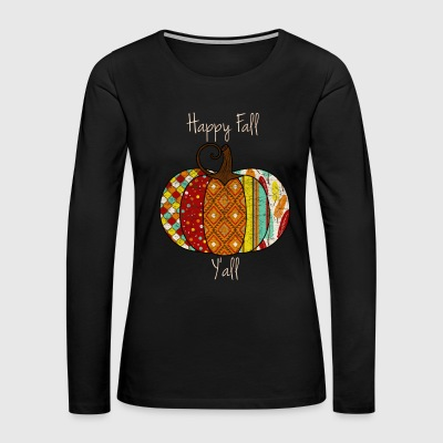 Happy Fall Y'all Long Sleeve Tee - Women's Premium Long Sleeve T-Shirt