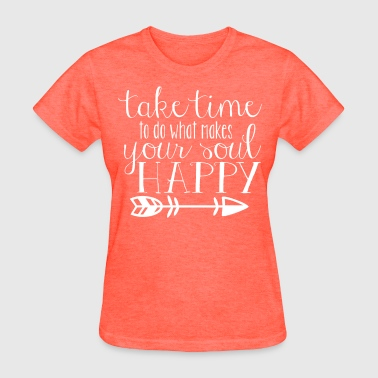 Take Time to Do What Makes Your Soul Happy - Women's T-Shirt