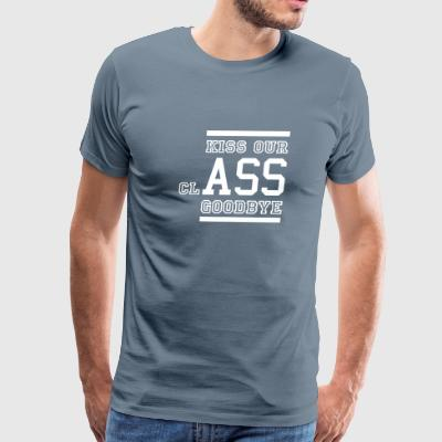 kiss our clASS goodbye T-Shirts - Men's Premium T-Shirt
