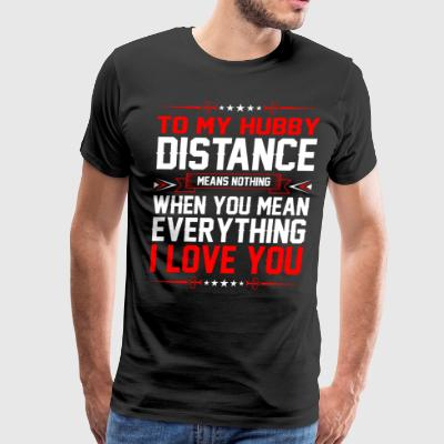 To My Hubby Distance I Love You T-Shirts - Men's Premium T-Shirt