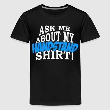 Ask Me About My Handstand Shirt! - Kids - Kids' Premium T-Shirt