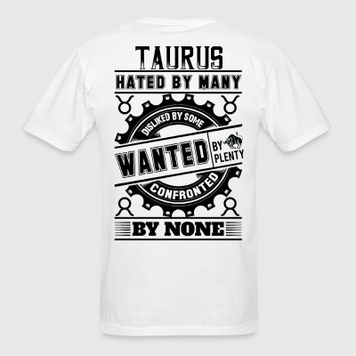 Taurus Hated By Many Wanted By Plenty T-Shirts - Men's T-Shirt