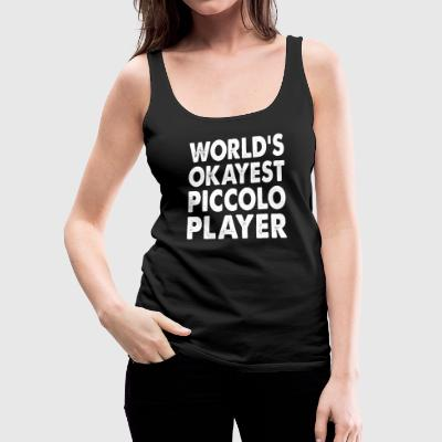 World's Okayest Piccolo Player Tanks - Women's Premium Tank Top