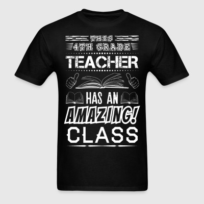 This 4 TH Grade Teacher Has An Amazing! Class T-Shirts - Men's T-Shirt