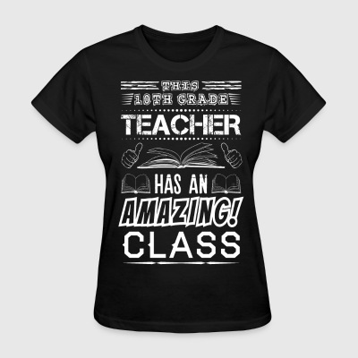 This 10 TH Grade Teacher Has An Amazing! Class T-Shirts - Women's T-Shirt