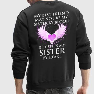 she's my sister by heart. - Crewneck Sweatshirt