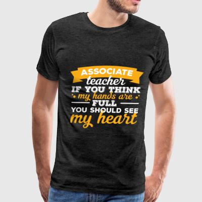 Associate Teacher - Associate Teacher if you think - Men's Premium T-Shirt