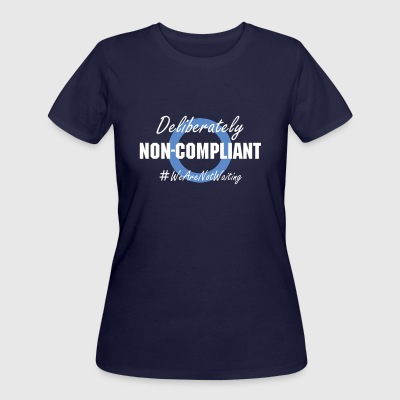 Deliberately Non-Compliant Women - Women's 50/50 T-Shirt